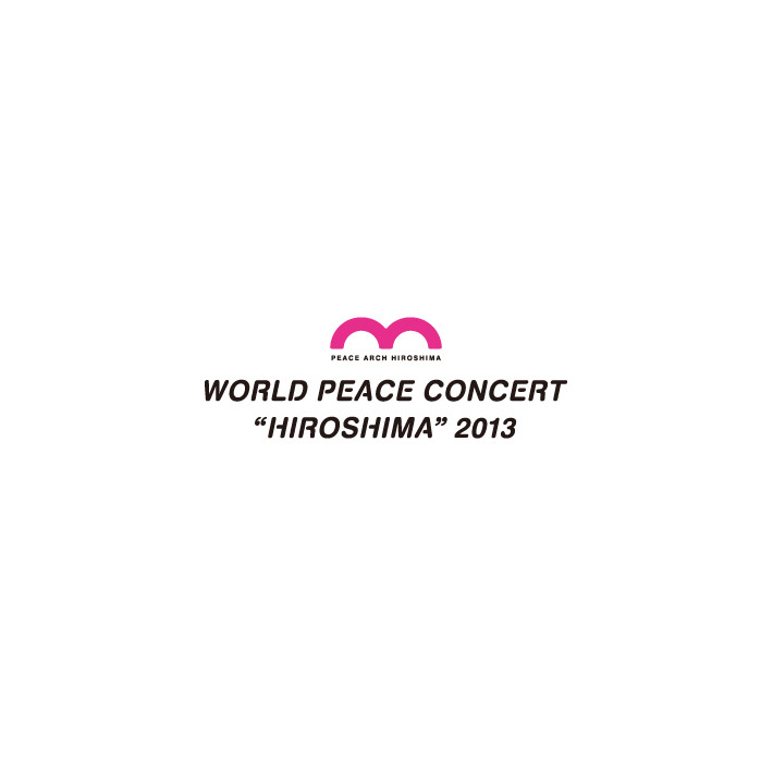 "WORLD PEACE CONCERT ""HIROSHIMA"" 2013"