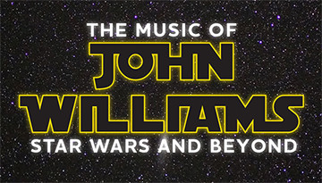 The MUSIC OF JOHN WILLIAMS:STAR WARS AND BEYOND